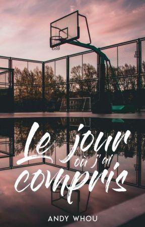 TOME 2 - Le Jour Où J'ai Compris [SOUS CONTRAT D'ÉDITION] by andywhou