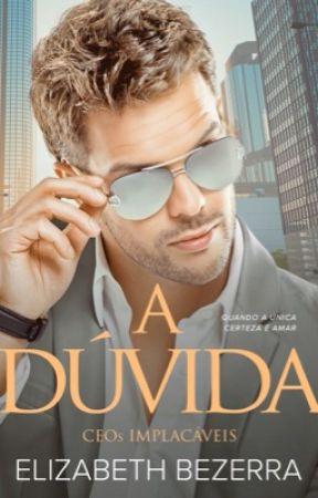 A DÚVIDA - Livro 3 by AutoraElizabethBezer