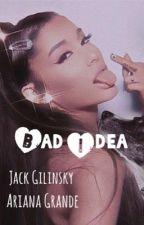 Bad Idea : Jack Gilinsky - Ariana Grande  by Helloo1229