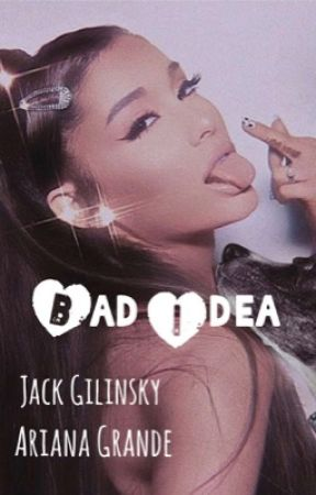 Bad Idea : Jack Gilinsky - Ariana Grande  by Helloo1229