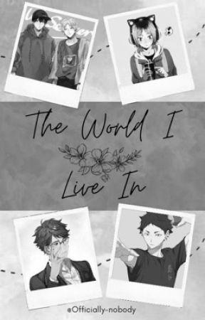 The world I live in. ~ Haikyuu x Reader ~. by Officially-nobody