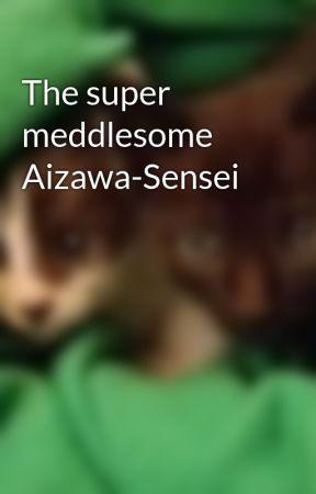 The super meddlesome Aizawa-Sensei by scatteredyellowbirds