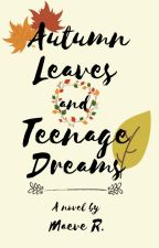 Autumn Leaves and Teenage Dreams by ad_meliora