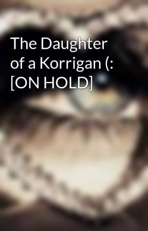 The Daughter of a Korrigan (: [ON HOLD] by galwithgall