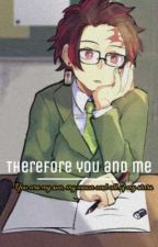 Therefore, You and Me • TanZen × ZenTan | Highschool AU by Fievelovy