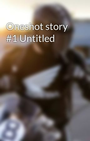 Oneshot story #1 Untitled by PersoScorp8175