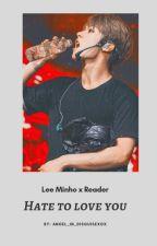 Hate To Love You [ Lee Minho x Reader ] by hyunjinstolemyjams