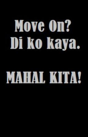 Move on? di ko kaya. MAHAL KITA! by chrmnjustrine