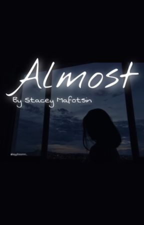 Almost by StaceyMafotsin