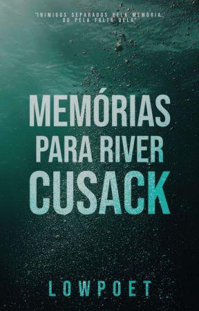 Memórias Para River C (COMPLETO NA AMAZON)  by LowPoet1