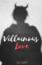 Villainous Love by EvilRedEmpress