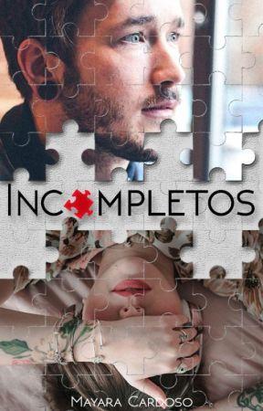 Incompletos by MayaraCardoso05