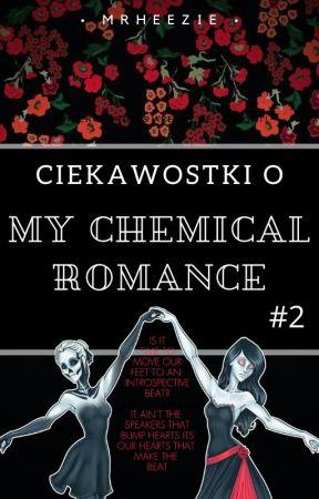 Ciekawostki o My Chemical Romance (It's Not Okay) CZĘŚĆ DRUGA by mrheezie