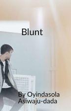 Blunt. by astoldbyoyin