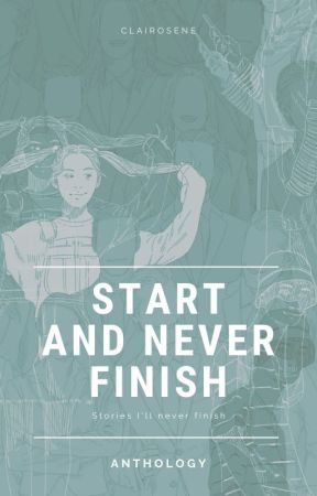Start and Never Finish by Clairosene