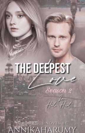 The Deepest Love ( Season 2 : Love, Hate, Hurt) by annikaharumy