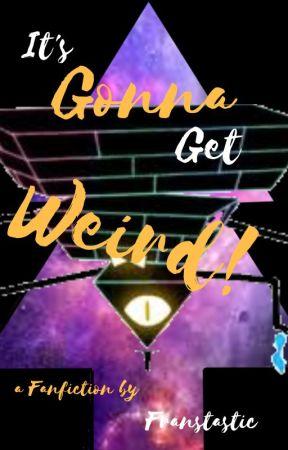 It's gonna get weird! (Bill x Reader x Dipper) by Franstastic