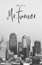 MR. TURNER by stonedlover