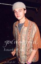 𝓨𝓸𝓾'𝓻𝓮 𝓶𝔂 𝓰𝓲𝓻𝓵   Leonardo Dicaprio x reader by leighdenbrough