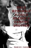 Male Werewolves X Child Reader X Vampire Brother 'Their Cub' cover