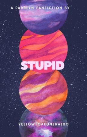 Stupid.  by yellowtoafuneralxo