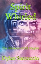 Spirit Whirled: The Blackest of All Magick by GreatTide