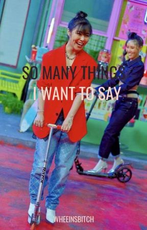 So Many Things I Want To Say by IM1CMTALLERTHANYOU