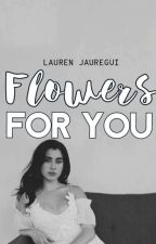 Flowers for you (Lauren/you) by MyqueenRfrom1996