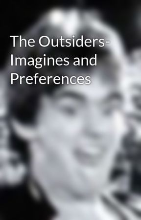 The Outsiders- Imagines and Preferences by jasmineay10