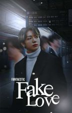 Fake Love || JJK ✔ by FANTAESYSTIC