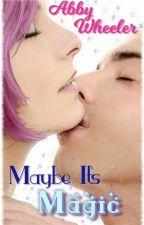 Maybe It's Magic by AbbyWheelerRomance