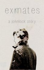 Exmates | Johnlock by saltingcircles