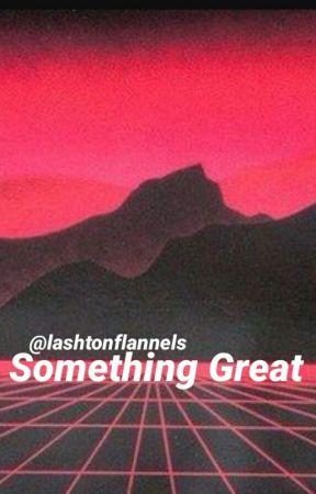 Something Great (An Ashton Irwin Fan Fiction) by iwarrendu