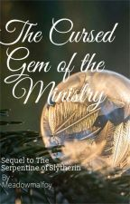 The Cursed Gem of the Ministry | Sequel To TSOS by Meadowmalfoy