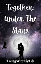 Together, Under The Stars (COMPLETED) by LivingWithMyLife