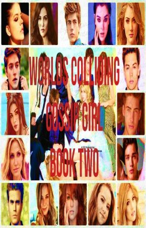 Worlds Colliding (Gossip Girl) Book Two by heartofice97