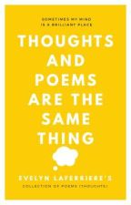 Thoughts and Poems are the Same Thing by GoGreenEv