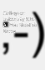College or university 101: All You Need To Know by worm18iron