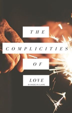 The Complicities of Love by madelyn-claire