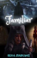 Familiar ~ A Star Wars Fanfiction by ReinaStarnight