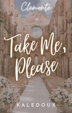Take Me, Please by kaledoux