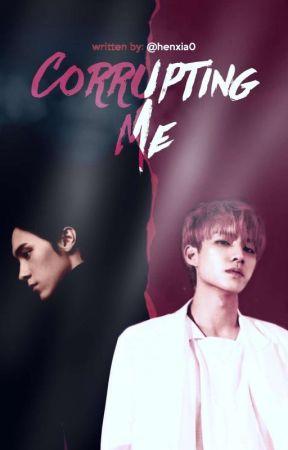 ✓ Corrupting Me • henxiao by HENXIA0