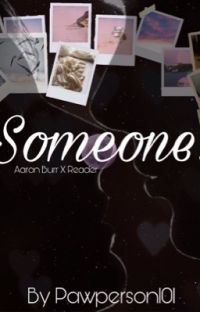 Someone {Aaron Burr X Reader} cover