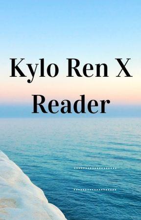 Kylo Ren X Reader by freeza2345