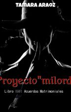 "Proyecto ""milord"" (Serie: Acuerdos Matrimoniales 03) by TammyTF"