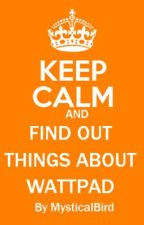 KEEP CALM AND FIND OUT THINGS ABOUT WATTPAD by MysticalBird