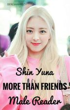 More Than Friends (Shin Yuna X Male Reader) by BerlyanLovesKpop