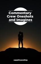 Commentary Crew Oneshots/imagines by sapphicposting