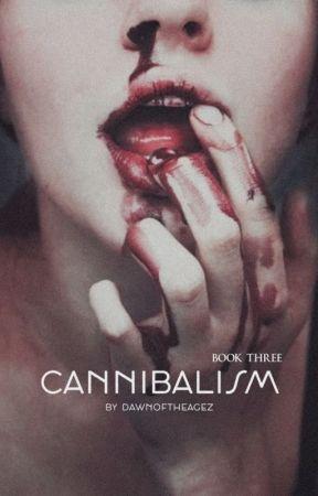 Cannibalism - Book Three by DawnOfTheAgez