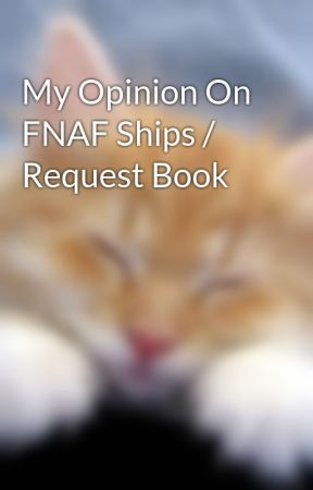 My Opinion On FNAF Ships / Request Book by AzuliaKitten